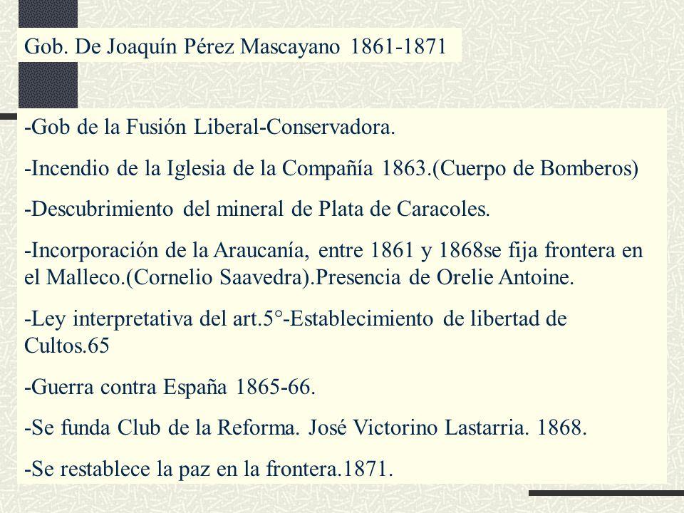 Gob. De Joaquín Pérez Mascayano 1861-1871 -Gob de la Fusión Liberal-Conservadora. -Incendio de la Iglesia de la Compañía 1863.(Cuerpo de Bomberos) -De