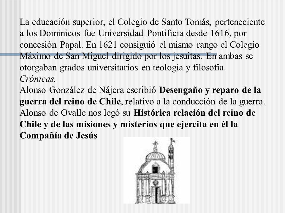 La educación superior, el Colegio de Santo Tomás, perteneciente a los Domínicos fue Universidad Pontificia desde 1616, por concesión Papal.