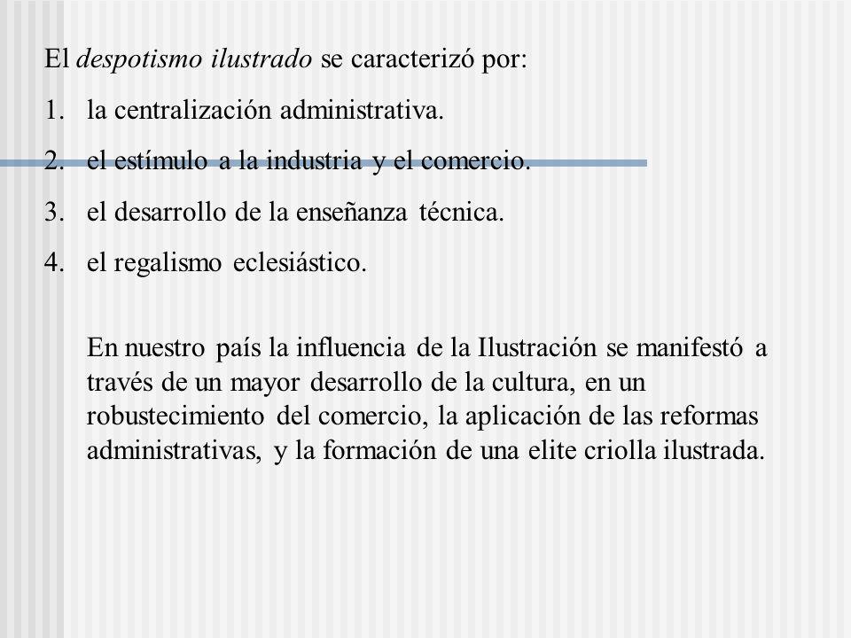 El despotismo ilustrado se caracterizó por: 1.la centralización administrativa.