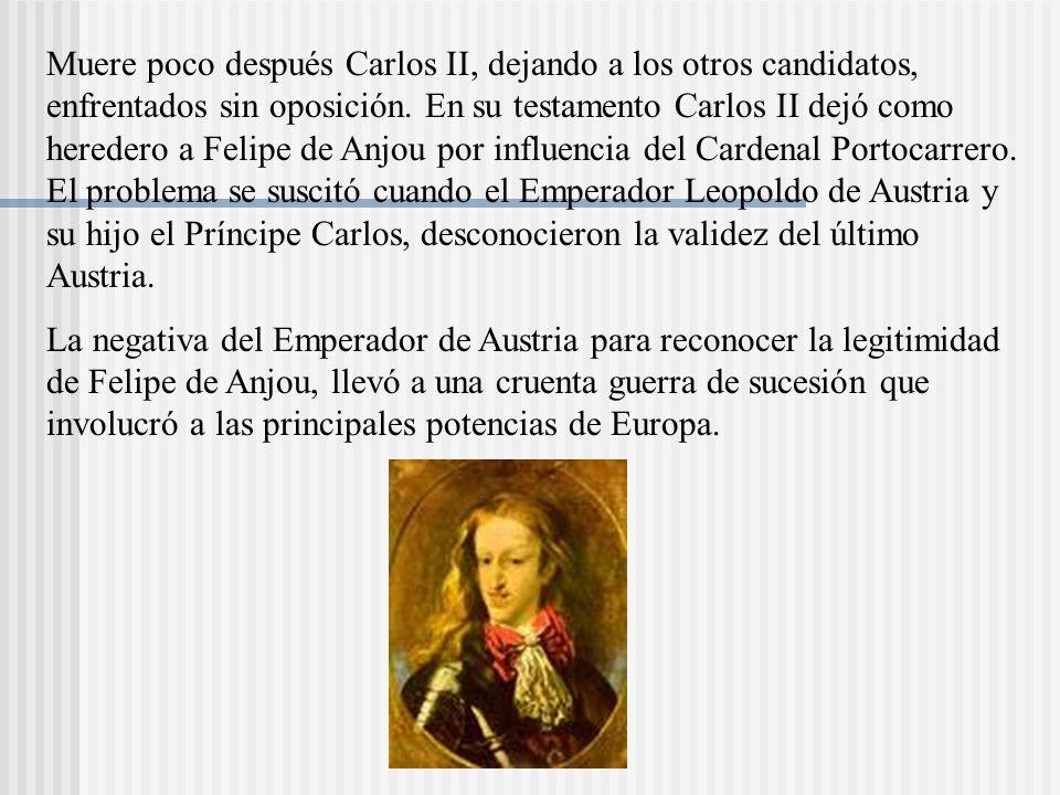 Muere poco después Carlos II, dejando a los otros candidatos, enfrentados sin oposición.