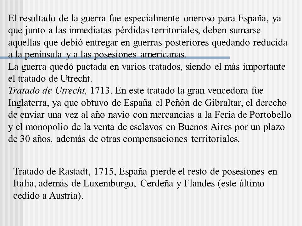 El resultado de la guerra fue especialmente oneroso para España, ya que junto a las inmediatas pérdidas territoriales, deben sumarse aquellas que debió entregar en guerras posteriores quedando reducida a la península y a las posesiones americanas.