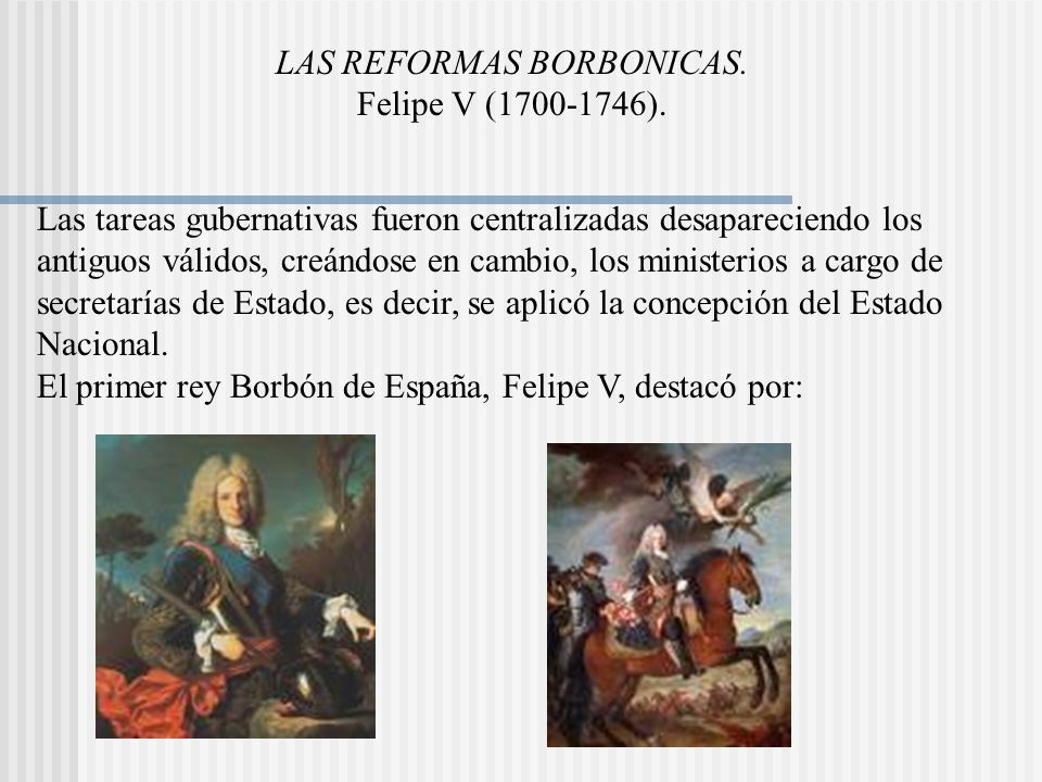 LAS REFORMAS BORBONICAS.Felipe V (1700-1746).