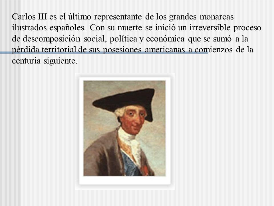 Carlos III es el último representante de los grandes monarcas ilustrados españoles.