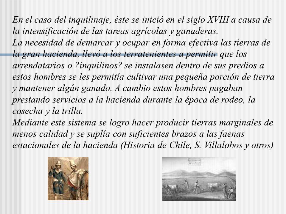 En el caso del inquilinaje, éste se inició en el siglo XVIII a causa de la intensificación de las tareas agrícolas y ganaderas.