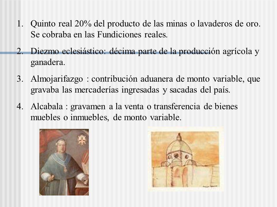 1.Quinto real 20% del producto de las minas o lavaderos de oro.