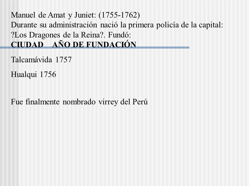 Manuel de Amat y Juniet: (1755-1762) Durante su administración nació la primera policía de la capital: ?Los Dragones de la Reina?.