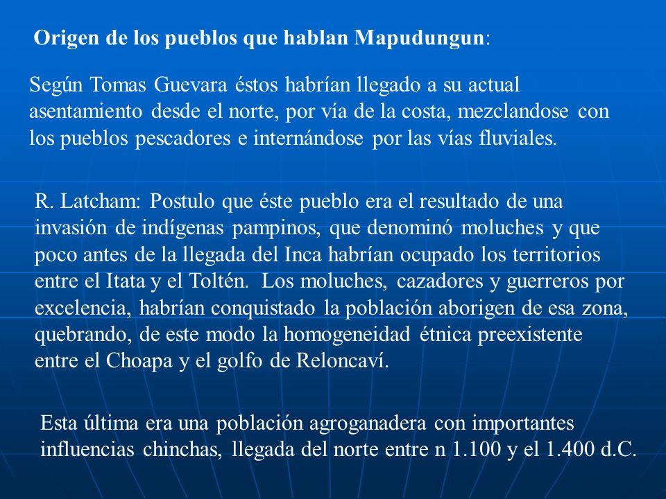 Origen de los pueblos que hablan Mapudungun: Según Tomas Guevara éstos habrían llegado a su actual asentamiento desde el norte, por vía de la costa, mezclandose con los pueblos pescadores e internándose por las vías fluviales.