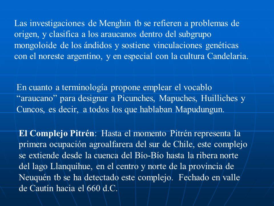 Las investigaciones de Menghin tb se refieren a problemas de origen, y clasifica a los araucanos dentro del subgrupo mongoloide de los ándidos y sosti