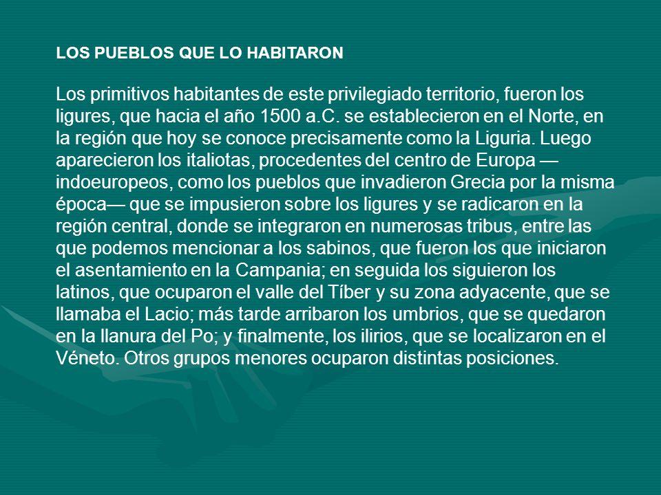 LOS PUEBLOS QUE LO HABITARON Los primitivos habitantes de este privilegiado territorio, fueron los ligures, que hacia el año 1500 a.C. se estableciero
