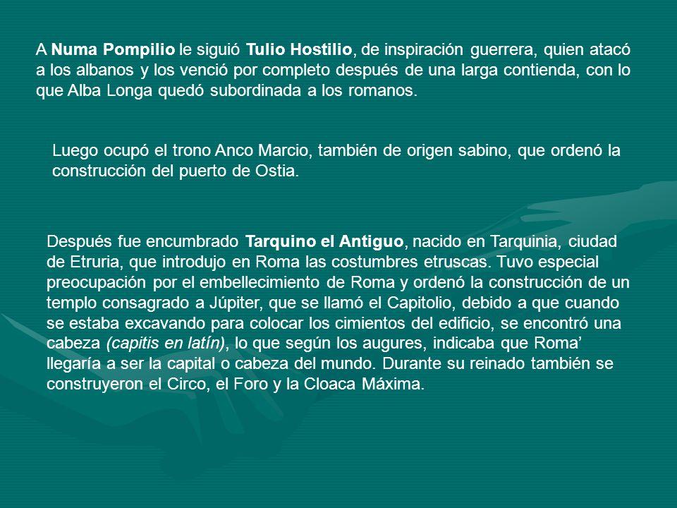 A Numa Pompilio le siguió Tulio Hostilio, de inspiración guerrera, quien atacó a los albanos y los venció por completo después de una larga contienda,