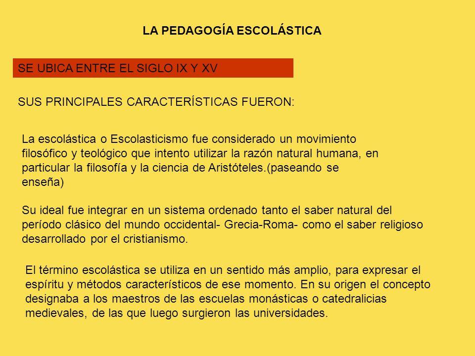 LA PEDAGOGÍA ESCOLÁSTICA SE UBICA ENTRE EL SIGLO IX Y XV SUS PRINCIPALES CARACTERÍSTICAS FUERON: La escolástica o Escolasticismo fue considerado un mo