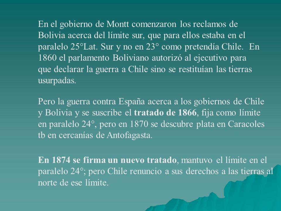 En el gobierno de Montt comenzaron los reclamos de Bolivia acerca del límite sur, que para ellos estaba en el paralelo 25°Lat. Sur y no en 23° como pr