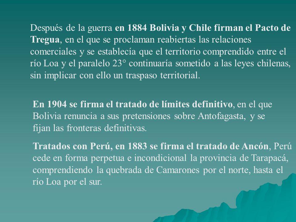 Después de la guerra en 1884 Bolivia y Chile firman el Pacto de Tregua, en el que se proclaman reabiertas las relaciones comerciales y se establecía q