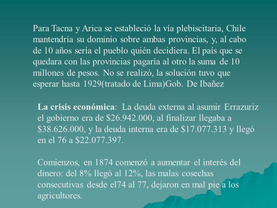 Para Tacna y Arica se estableció la vía plebiscitaria, Chile mantendría su dominio sobre ambas provincias, y, al cabo de 10 años sería el pueblo quién