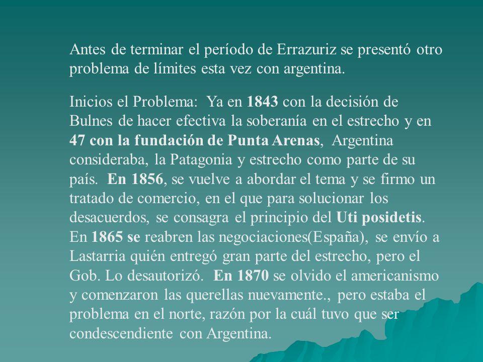 Antes de terminar el período de Errazuriz se presentó otro problema de límites esta vez con argentina. Inicios el Problema: Ya en 1843 con la decisión