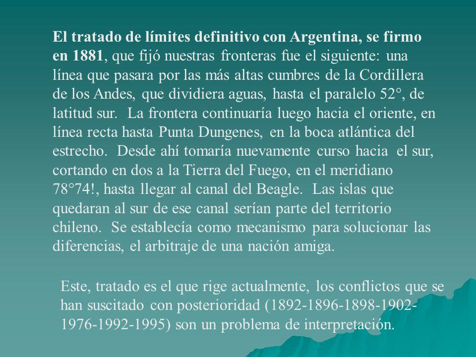 El tratado de límites definitivo con Argentina, se firmo en 1881, que fijó nuestras fronteras fue el siguiente: una línea que pasara por las más altas