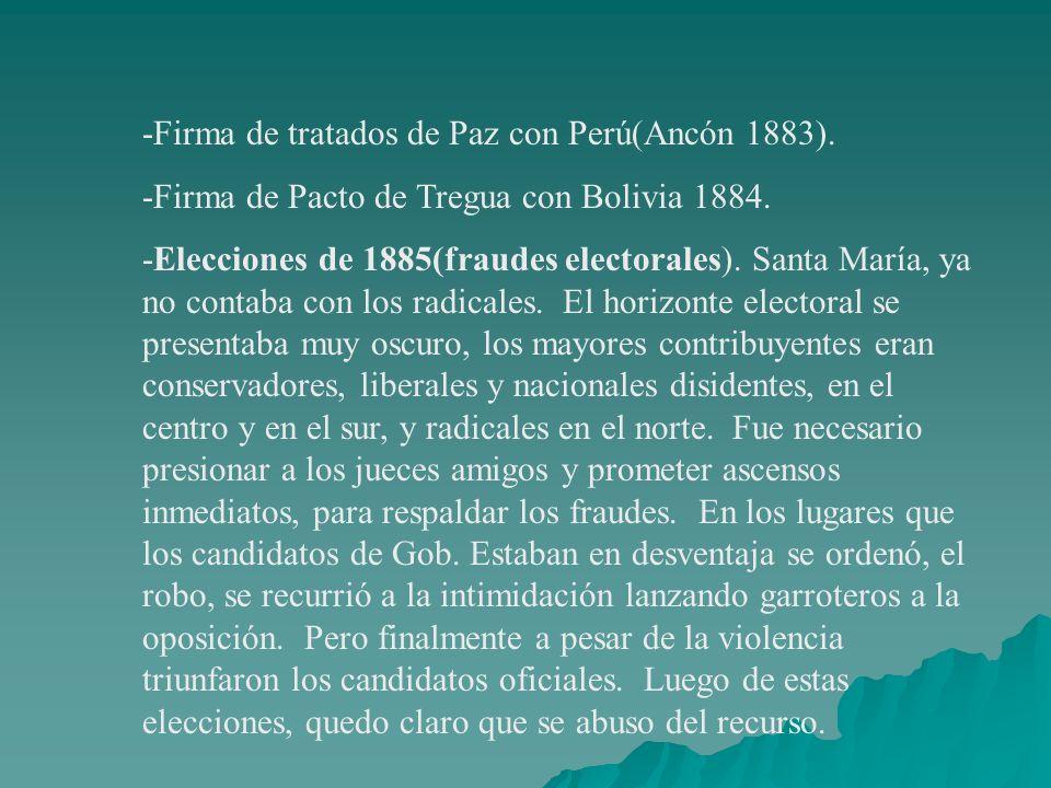-Firma de tratados de Paz con Perú(Ancón 1883). -Firma de Pacto de Tregua con Bolivia 1884. -Elecciones de 1885(fraudes electorales). Santa María, ya