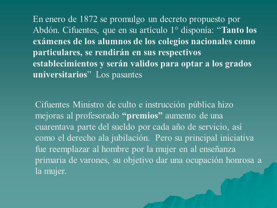 En enero de 1872 se promulgo un decreto propuesto por Abdón. Cifuentes, que en su artículo 1° disponía: Tanto los exámenes de los alumnos de los coleg