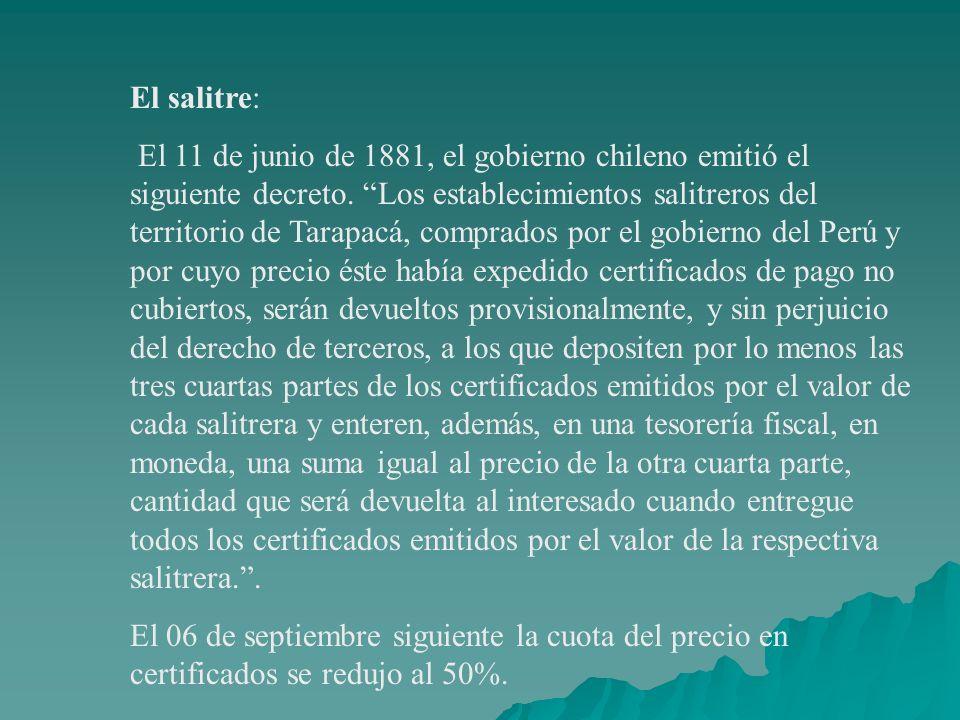 El salitre: El 11 de junio de 1881, el gobierno chileno emitió el siguiente decreto. Los establecimientos salitreros del territorio de Tarapacá, compr