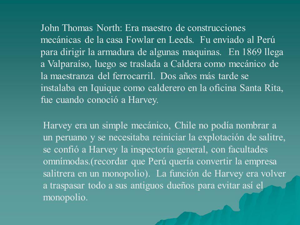 John Thomas North: Era maestro de construcciones mecánicas de la casa Fowlar en Leeds. Fu enviado al Perú para dirigir la armadura de algunas maquinas