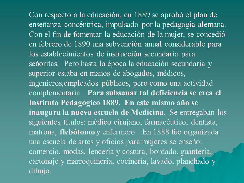 Con respecto a la educación, en 1889 se aprobó el plan de enseñanza concéntrica, impulsado por la pedagogía alemana. Con el fin de fomentar la educaci