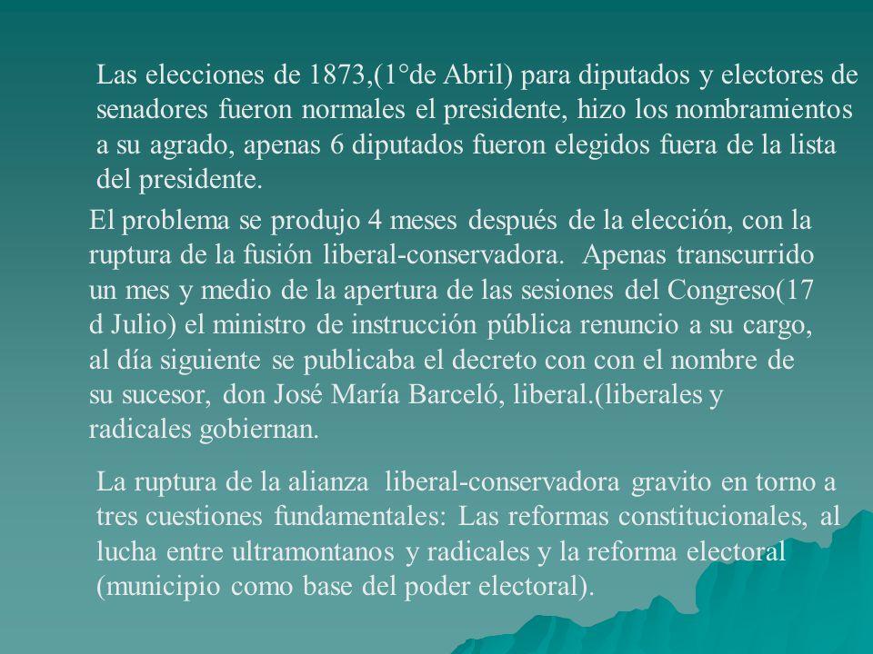 Las elecciones de 1873,(1°de Abril) para diputados y electores de senadores fueron normales el presidente, hizo los nombramientos a su agrado, apenas