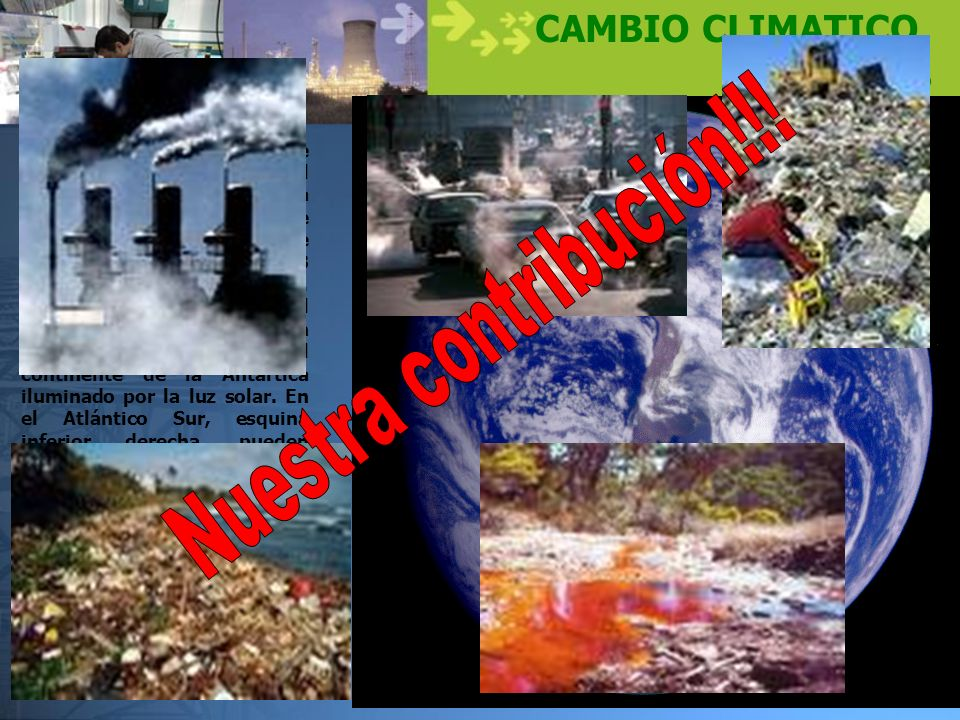 Ing. Nelson Hernández CAMBIO CLIMATICO … El gran desafío Esta imagen de la Tierra fue tomada por la nave espacial Galileo, aproximadamente a las 6:10