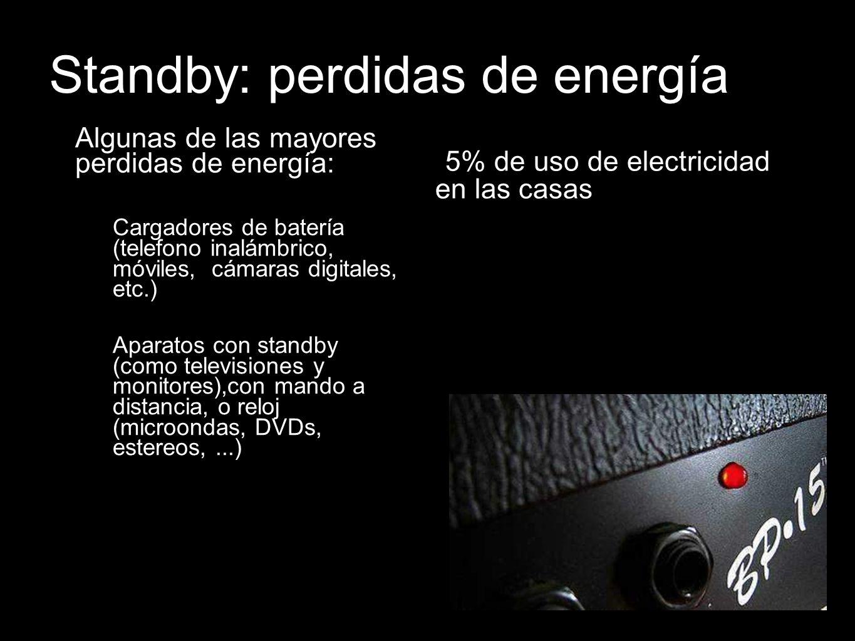 Standby: perdidas de energía Algunas de las mayores perdidas de energía: –Cargadores de batería (telefono inalámbrico, móviles, cámaras digitales, etc