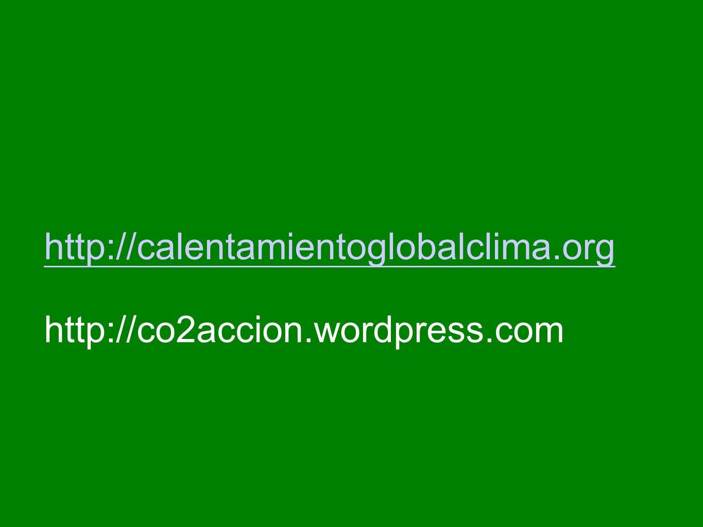 http://calentamientoglobalclima.org http://co2accion.wordpress.com