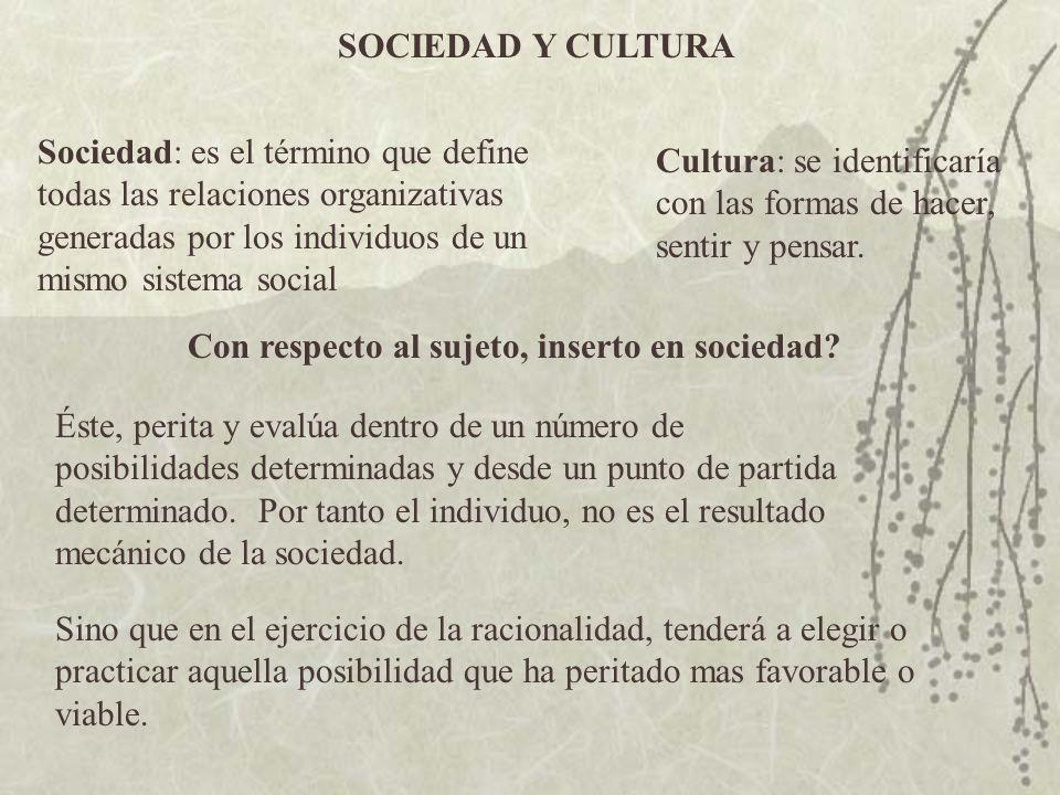 SOCIEDAD Y CULTURA Sociedad: es el término que define todas las relaciones organizativas generadas por los individuos de un mismo sistema social Cultu