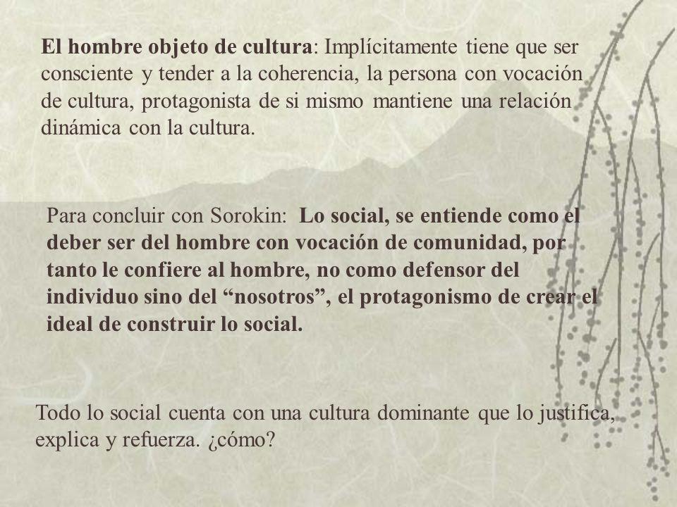 El hombre objeto de cultura: Implícitamente tiene que ser consciente y tender a la coherencia, la persona con vocación de cultura, protagonista de si
