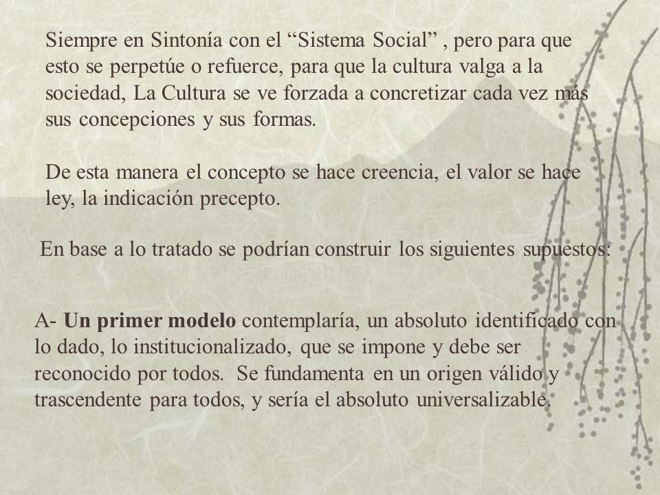 Siempre en Sintonía con el Sistema Social, pero para que esto se perpetúe o refuerce, para que la cultura valga a la sociedad, La Cultura se ve forzad