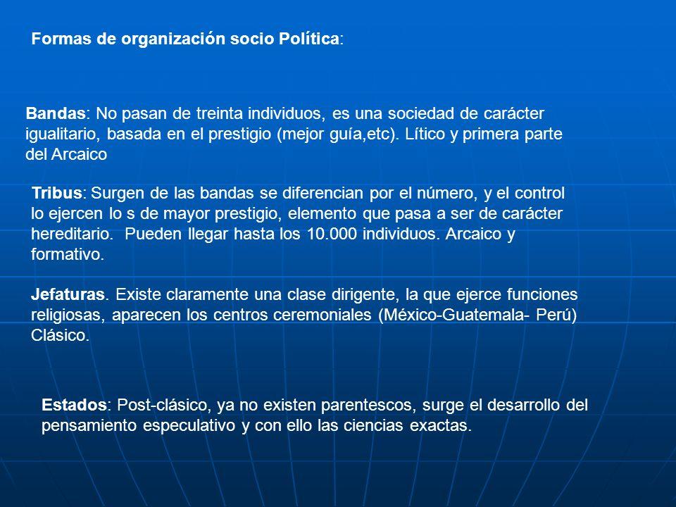 Formas de organización socio Política: Bandas: No pasan de treinta individuos, es una sociedad de carácter igualitario, basada en el prestigio (mejor