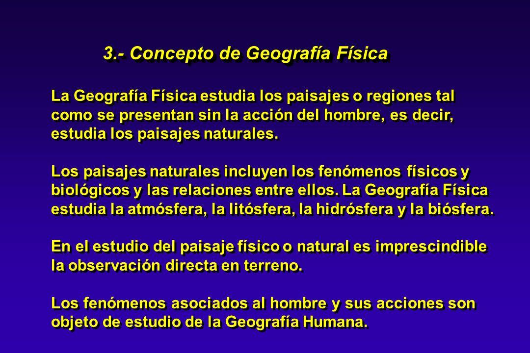 La Geografía Física estudia los paisajes o regiones tal como se presentan sin la acción del hombre, es decir, estudia los paisajes naturales. Los pais