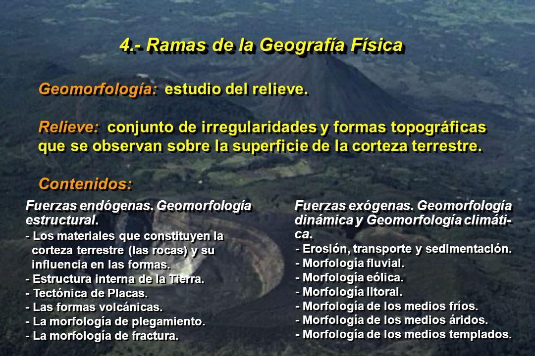 4.- Ramas de la Geografía Física Geomorfología: estudio del relieve. Relieve: conjunto de irregularidades y formas topográficas que se observan sobre