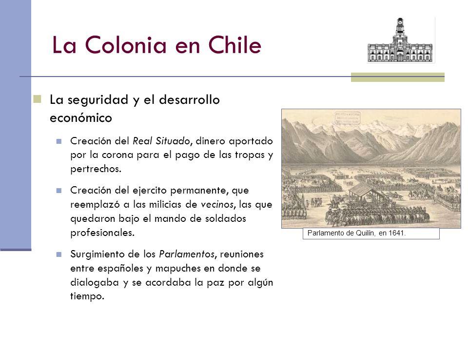 La Colonia en Chile La seguridad y el desarrollo económico Creación del Real Situado, dinero aportado por la corona para el pago de las tropas y pertr