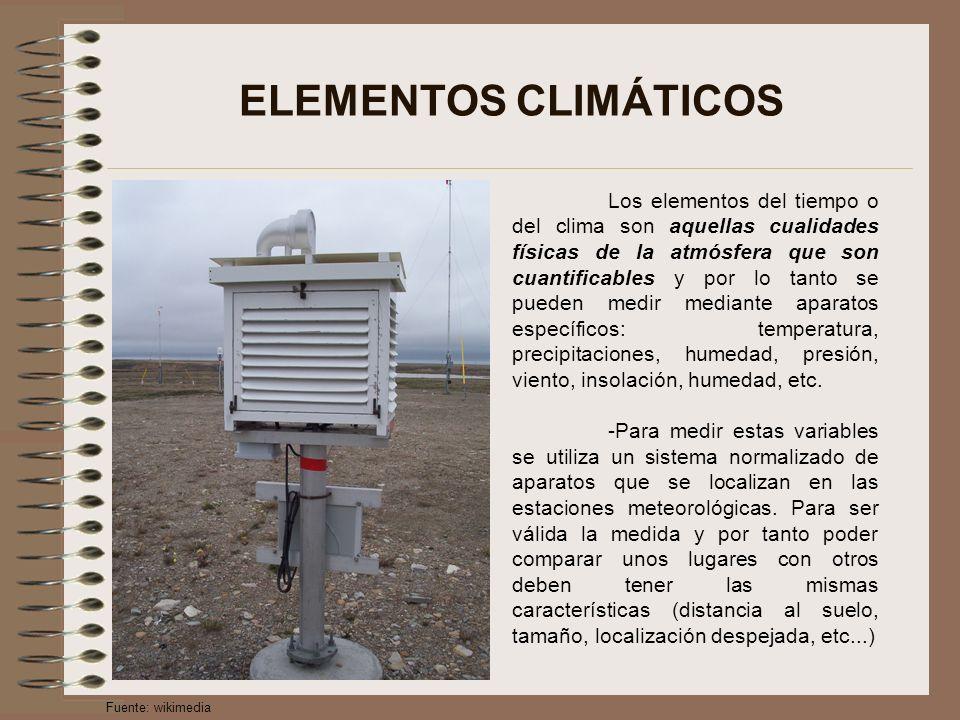 ELEMENTOS CLIMÁTICOS Los elementos del tiempo o del clima son aquellas cualidades físicas de la atmósfera que son cuantificables y por lo tanto se pueden medir mediante aparatos específicos: temperatura, precipitaciones, humedad, presión, viento, insolación, humedad, etc.