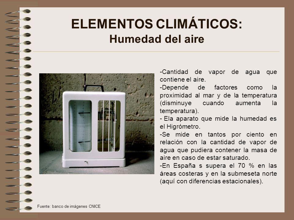 ELEMENTOS CLIMÁTICOS: Humedad del aire -Cantidad de vapor de agua que contiene el aire. -Depende de factores como la proximidad al mar y de la tempera