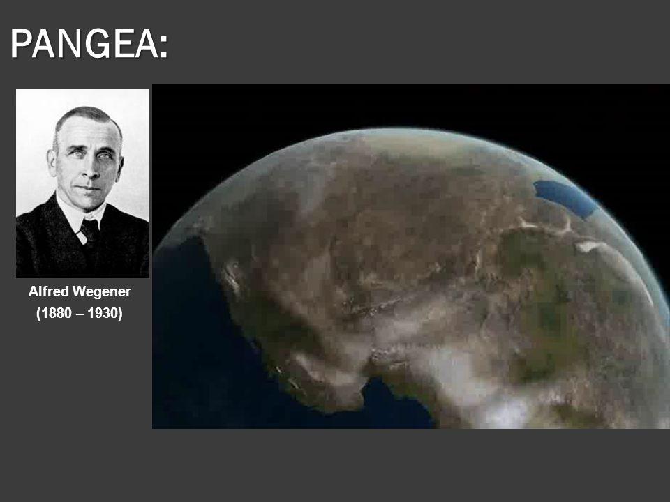 PANGEA: Alfred Wegener (1880 – 1930) Alfred Wegener (1880 – 1930)