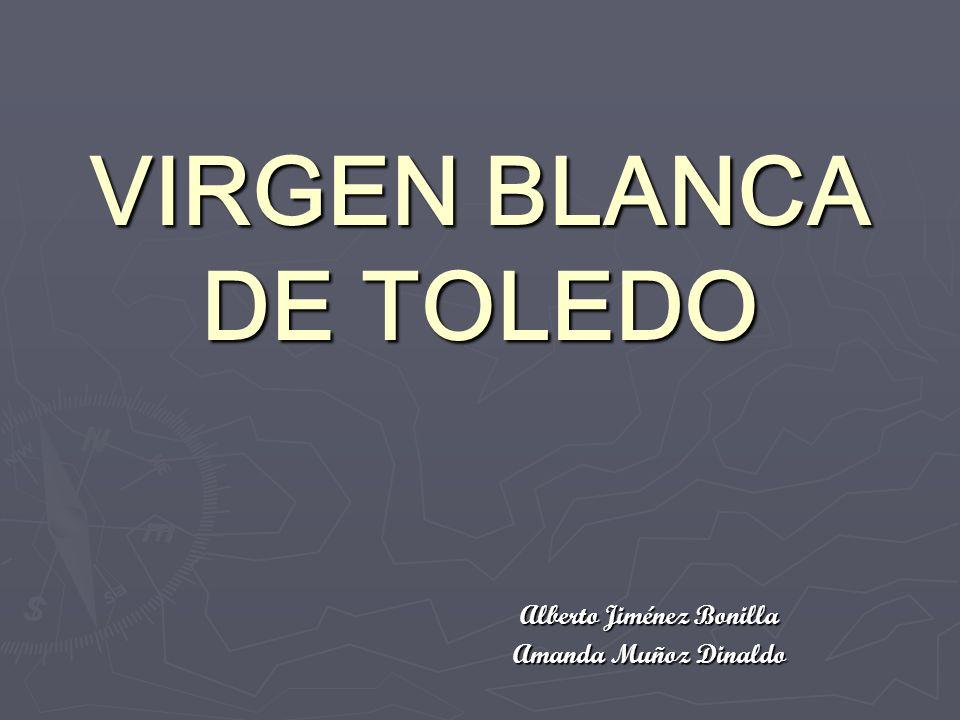 VIRGEN BLANCA DE TOLEDO Alberto Jiménez Bonilla Amanda Muñoz Dinaldo