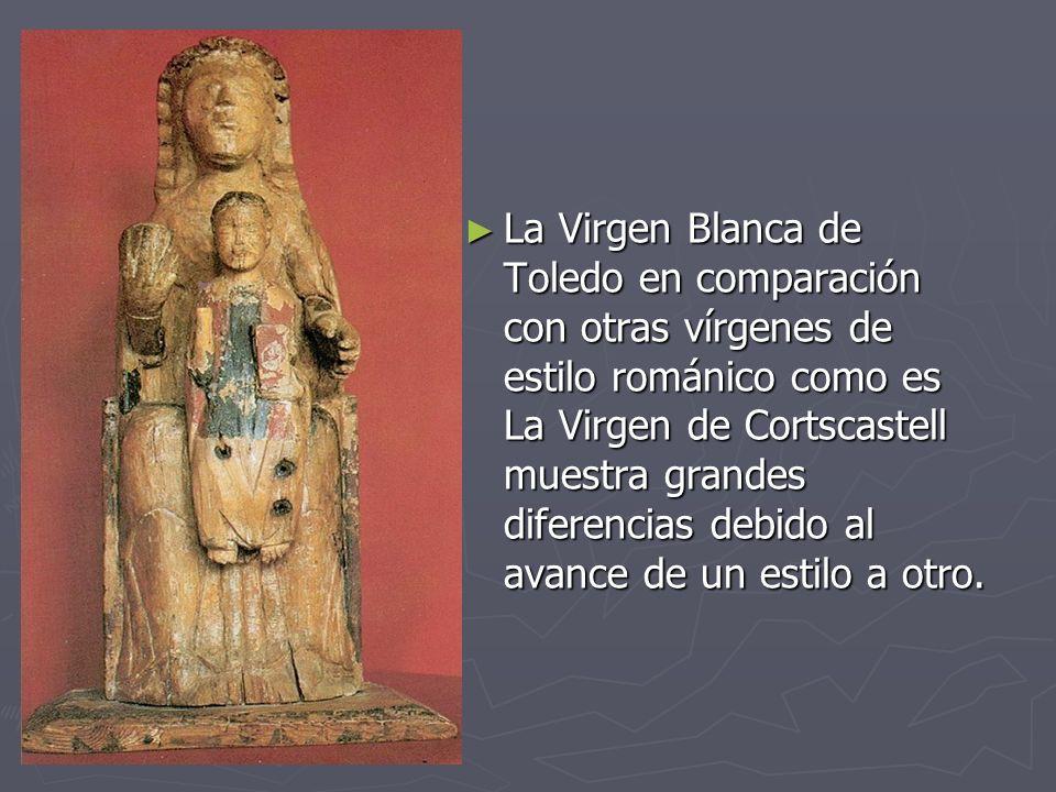 La Virgen Blanca de Toledo en comparación con otras vírgenes de estilo románico como es La Virgen de Cortscastell muestra grandes diferencias debido al avance de un estilo a otro.