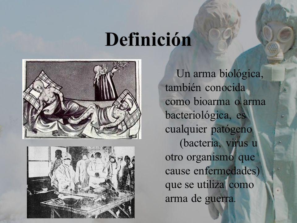 Definición Un arma biológica, también conocida como bioarma o arma bacteriológica, es cualquier patógeno (bacteria, virus u otro organismo que cause e
