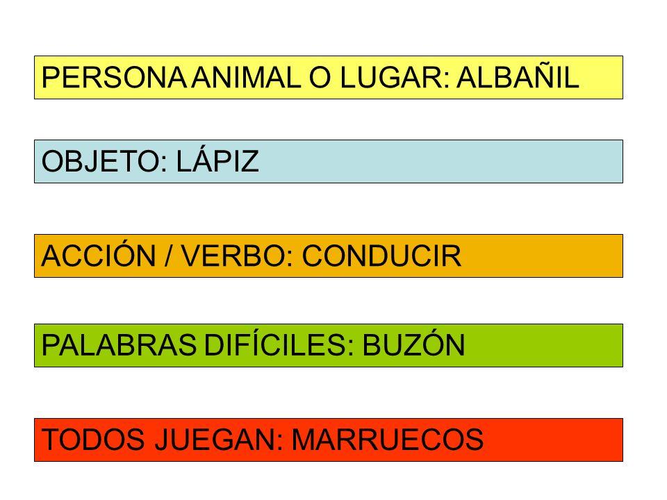 OBJETO: LÁPIZ ACCIÓN / VERBO: CONDUCIR PERSONA ANIMAL O LUGAR: ALBAÑIL PALABRAS DIFÍCILES: BUZÓN TODOS JUEGAN: MARRUECOS