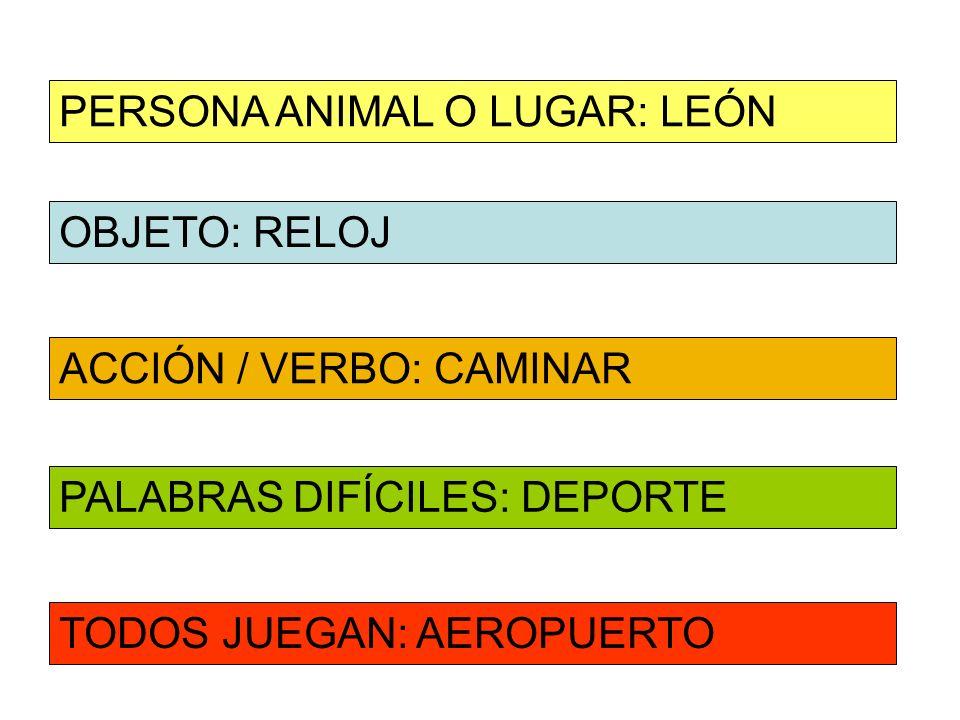 OBJETO: RELOJ ACCIÓN / VERBO: CAMINAR PERSONA ANIMAL O LUGAR: LEÓN PALABRAS DIFÍCILES: DEPORTE TODOS JUEGAN: AEROPUERTO