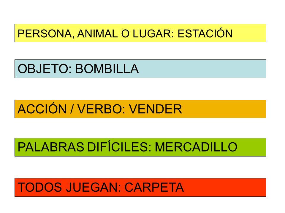 OBJETO: BOMBILLA ACCIÓN / VERBO: VENDER PERSONA, ANIMAL O LUGAR: ESTACIÓN PALABRAS DIFÍCILES: MERCADILLO TODOS JUEGAN: CARPETA