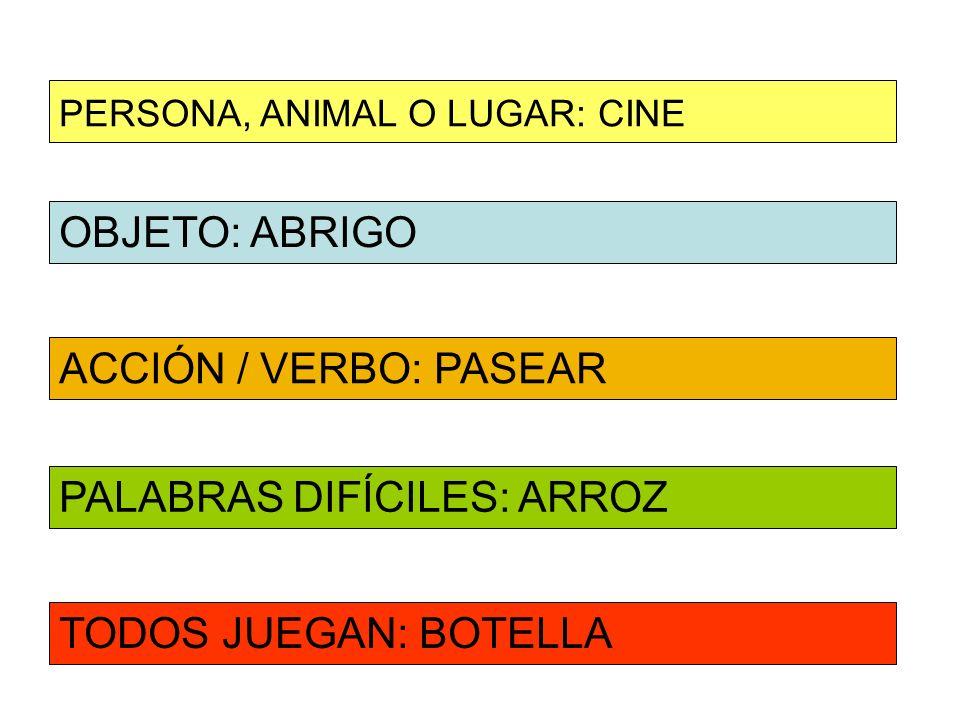 OBJETO: ABRIGO ACCIÓN / VERBO: PASEAR PERSONA, ANIMAL O LUGAR: CINE PALABRAS DIFÍCILES: ARROZ TODOS JUEGAN: BOTELLA