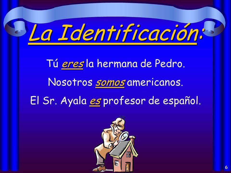 6 La Identificación: eres Tú eres la hermana de Pedro.