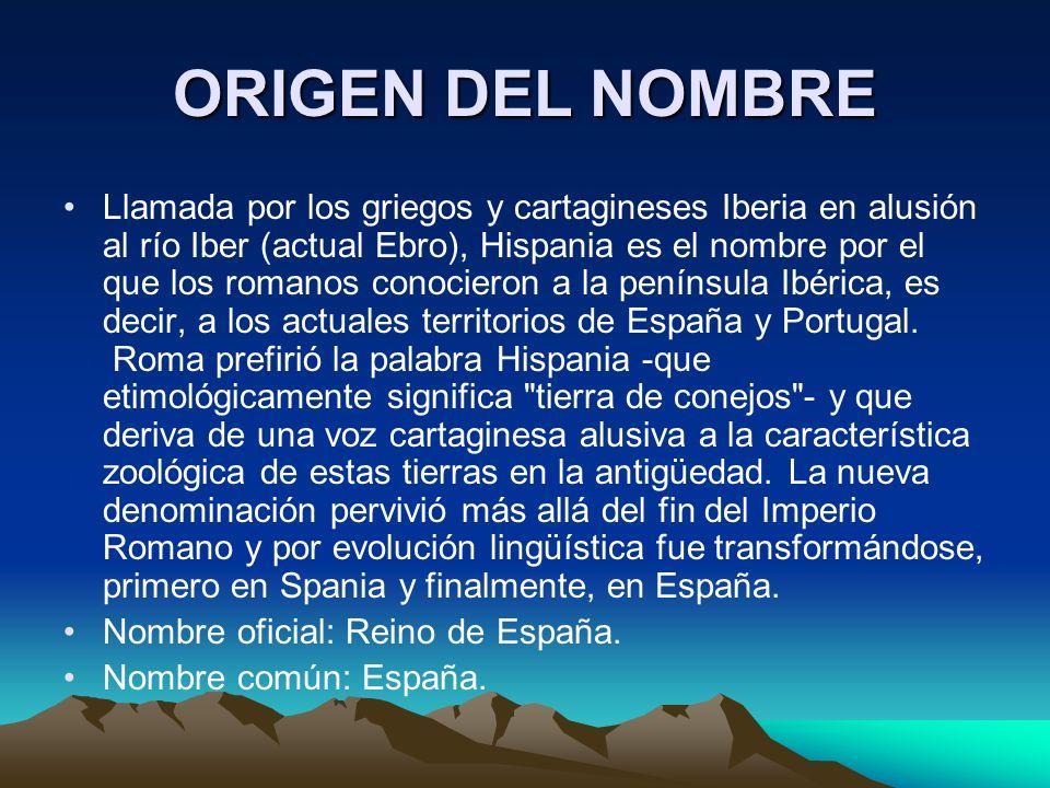 ORIGEN DEL NOMBRE Llamada por los griegos y cartagineses Iberia en alusión al río Iber (actual Ebro), Hispania es el nombre por el que los romanos conocieron a la península Ibérica, es decir, a los actuales territorios de España y Portugal.