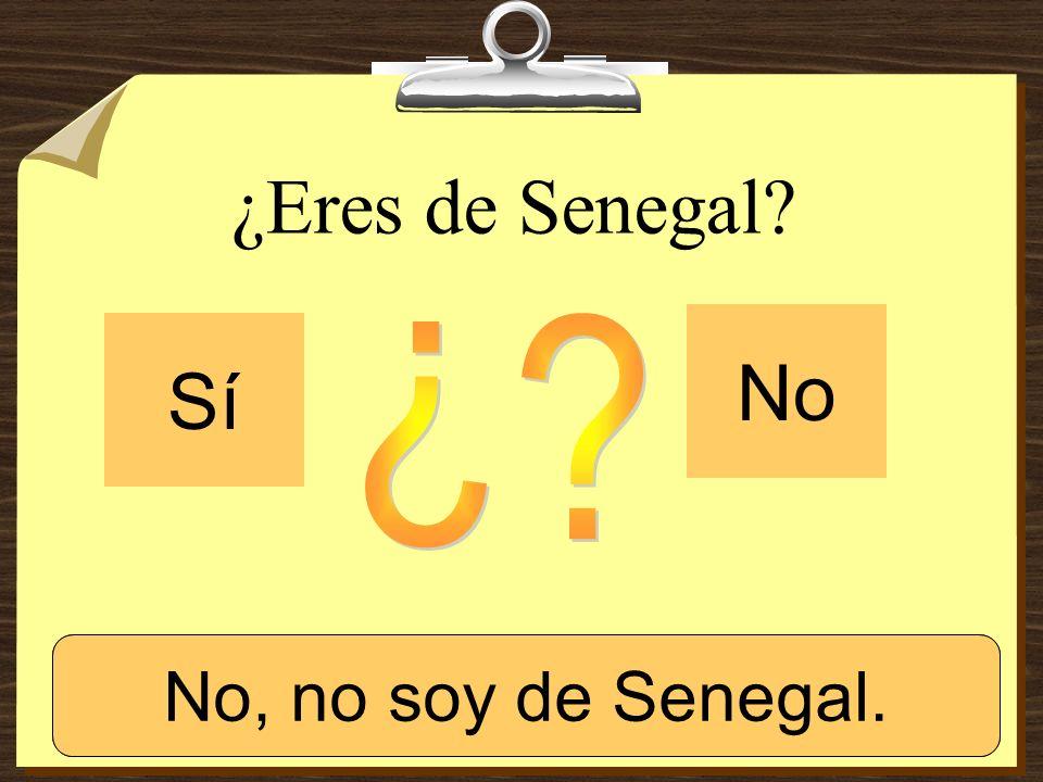 ¿Eres de Senegal? Sí No Sí, soy de Senegal.No, no soy de Senegal.