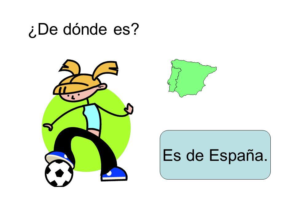 ¿De dónde es? Es de España.